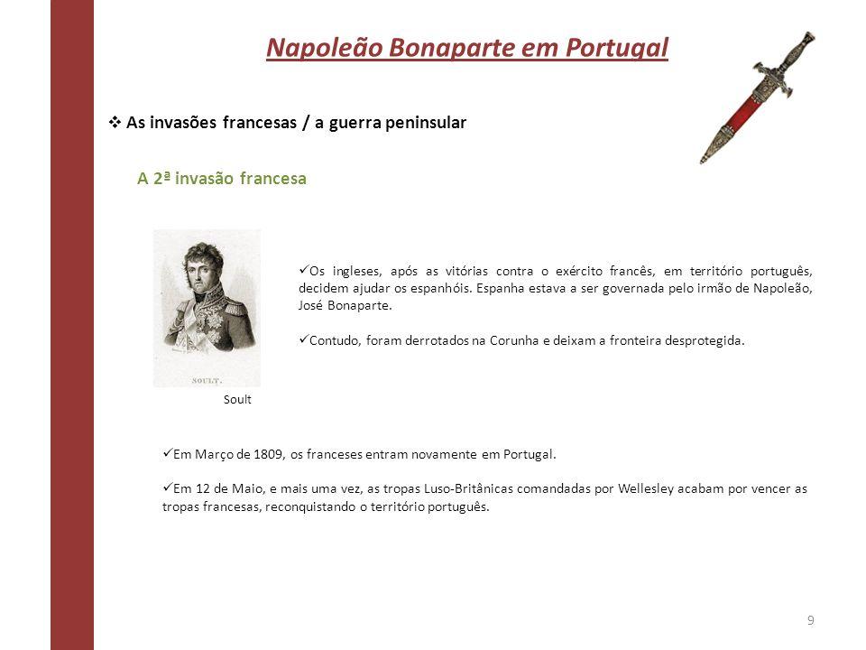Napoleão Bonaparte em Portugal As invasões francesas / a guerra peninsular A 2ª invasão francesa Os ingleses, após as vitórias contra o exército franc