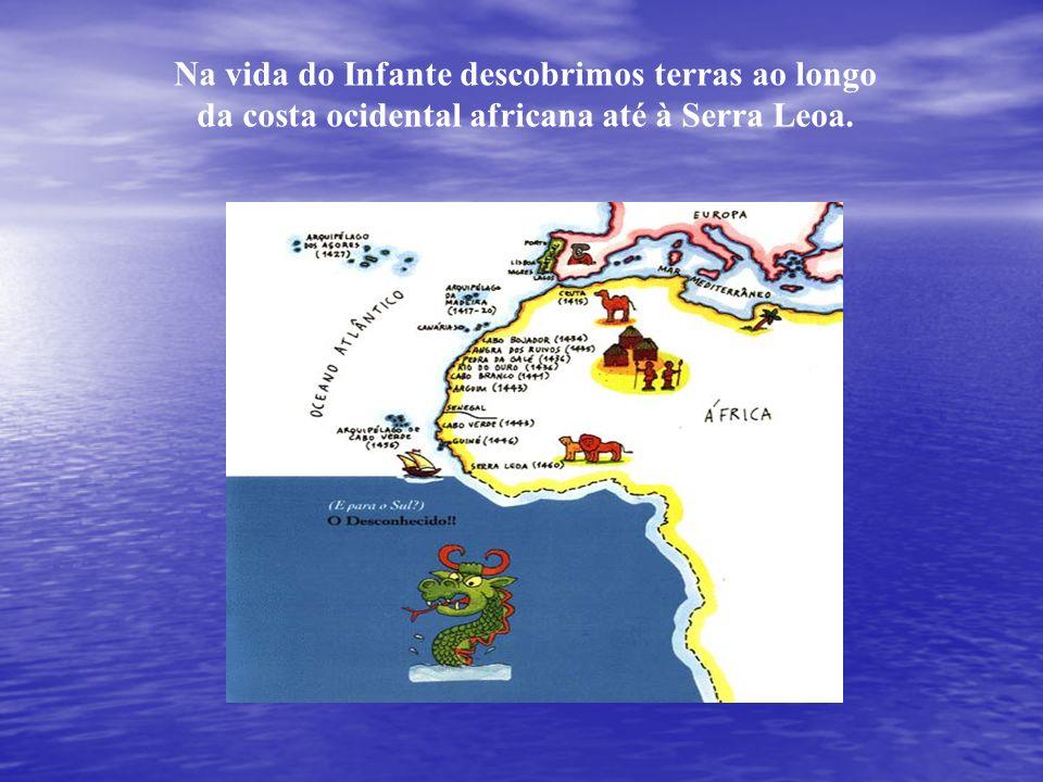 Na vida do Infante descobrimos terras ao longo da costa ocidental africana até à Serra Leoa.