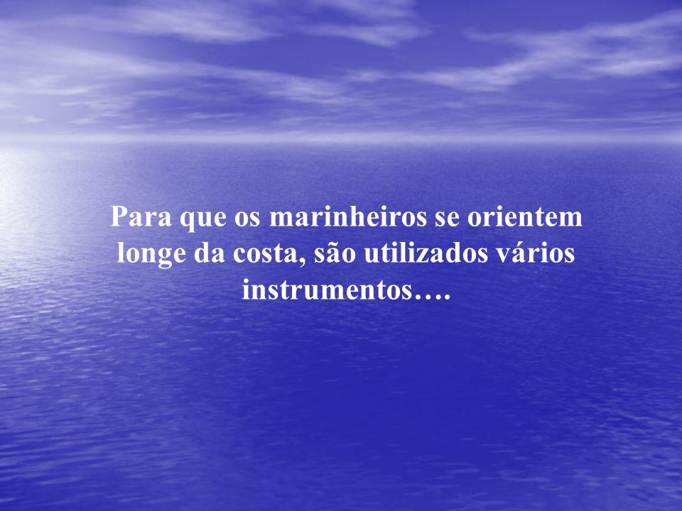 Para que os marinheiros se orientem longe da costa, são utilizados vários instrumentos….