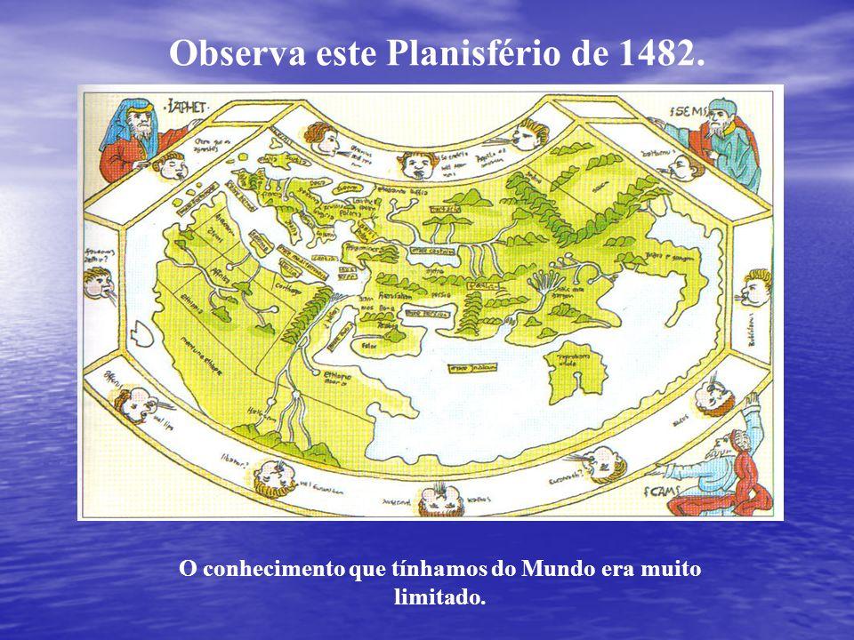 Observa este Planisfério de 1482. O conhecimento que tínhamos do Mundo era muito limitado.
