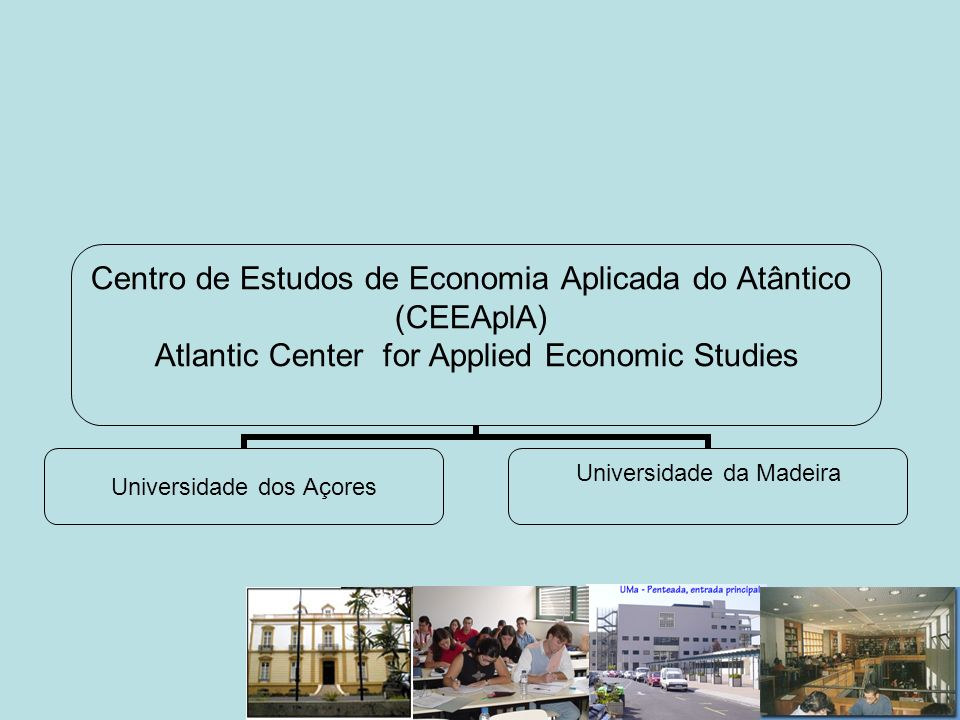 Centro de Estudos de Economia Aplicada do Atântico (CEEAplA) Atlantic Center for Applied Economic Studies Universidade dos Açores Universidade da Made