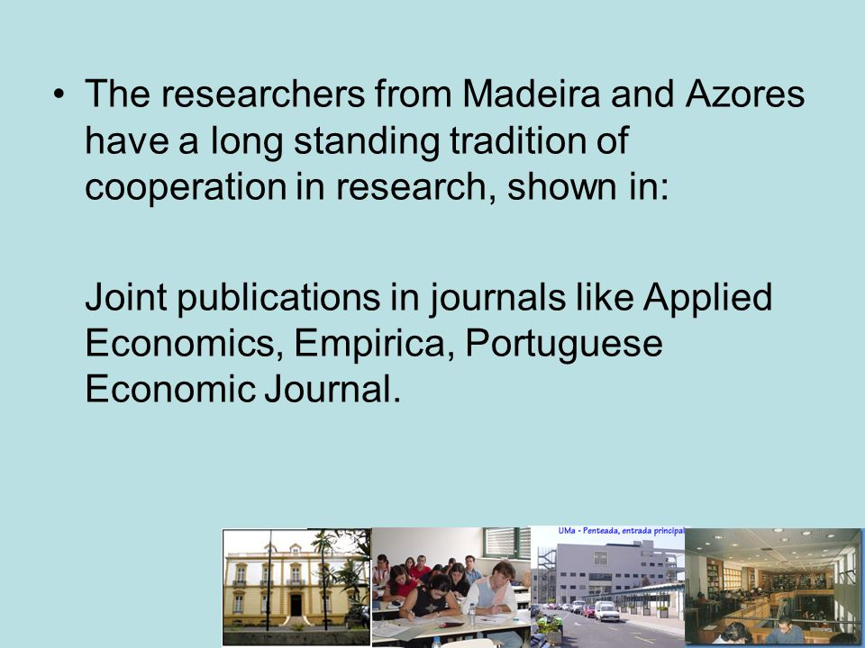 The researchers from Madeira and Azores have a long standing tradition of cooperation in research, shown in: Joint publications in journals like Appli