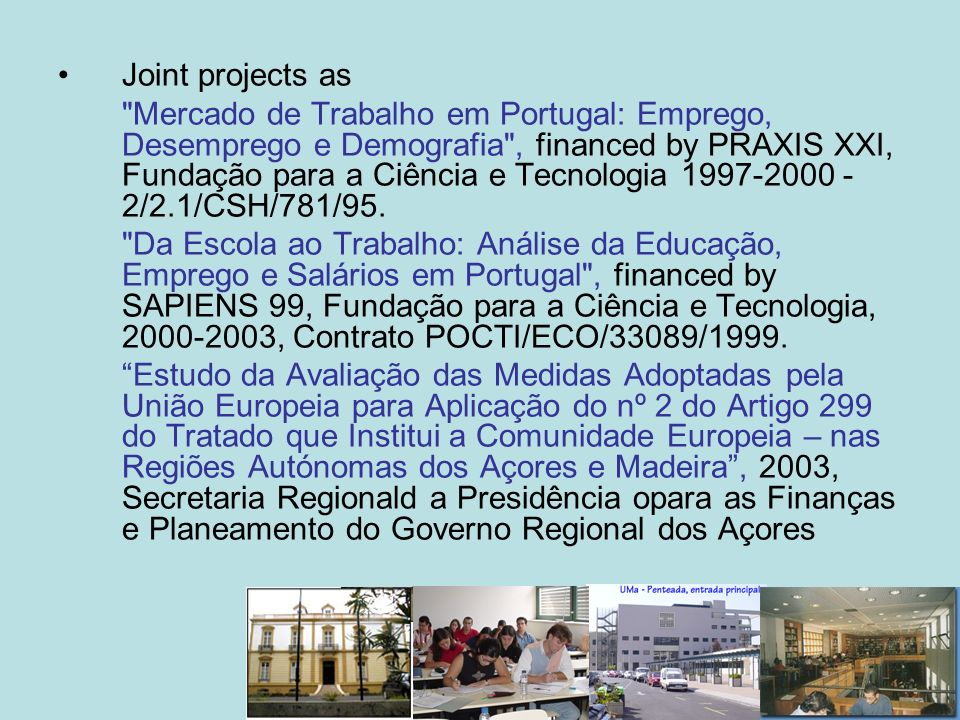 Joint projects as (cont.) MOVIECAM -Analysing Mobility in the Atlantic Area of Madeira, Azores and Canary Islands - Financed by European Union/Interreg B@N - Business Atlantic Network - Financed by Reuropean Union/Interreg IIIB