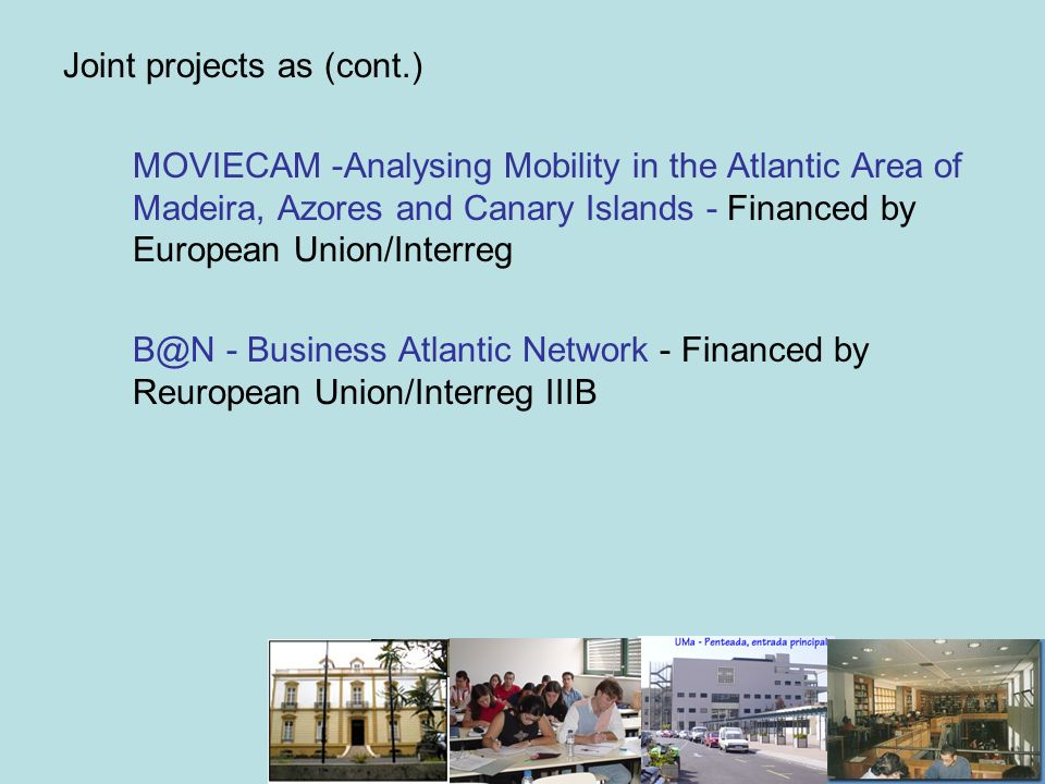 Joint projects as (cont.) MOVIECAM -Analysing Mobility in the Atlantic Area of Madeira, Azores and Canary Islands - Financed by European Union/Interre