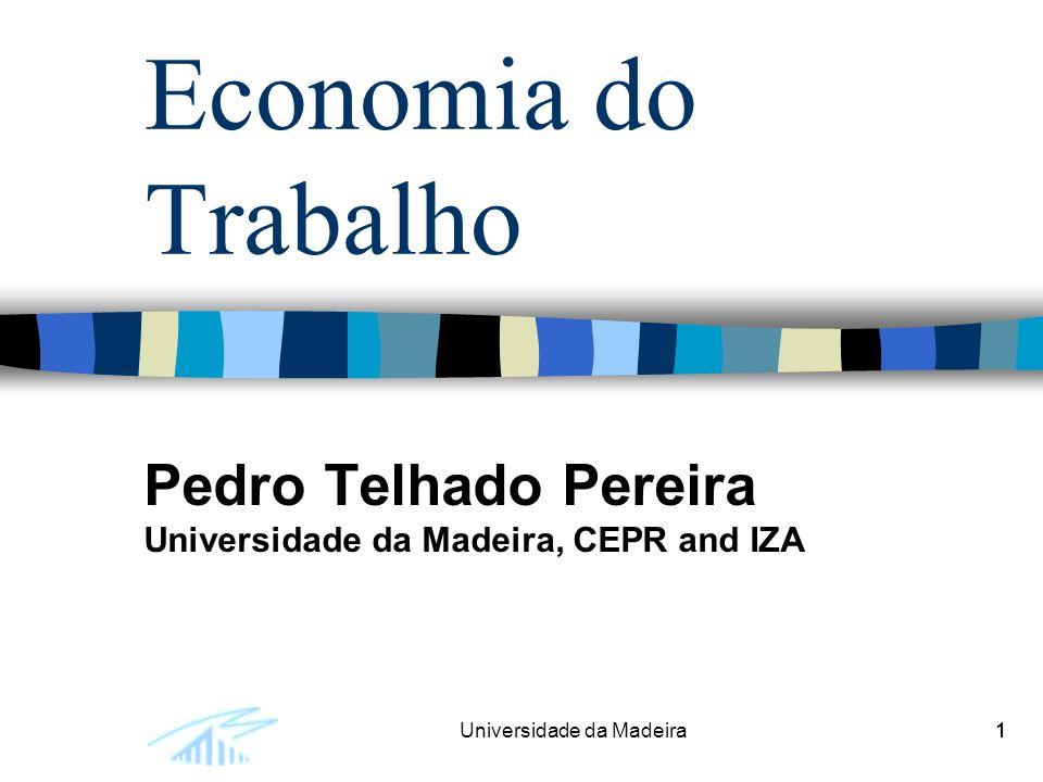 11Universidade da Madeira1 Economia do Trabalho Pedro Telhado Pereira Universidade da Madeira, CEPR and IZA