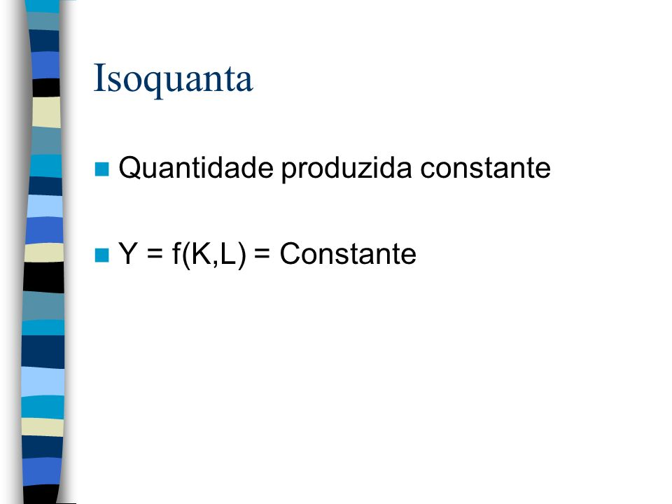 Isoquanta Quantidade produzida constante Y = f(K,L) = Constante