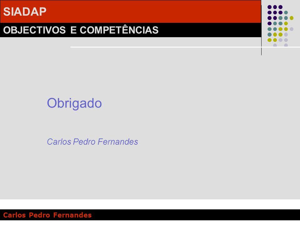 SIADAP OBJECTIVOS E COMPETÊNCIAS Carlos Pedro Fernandes Obrigado Carlos Pedro Fernandes