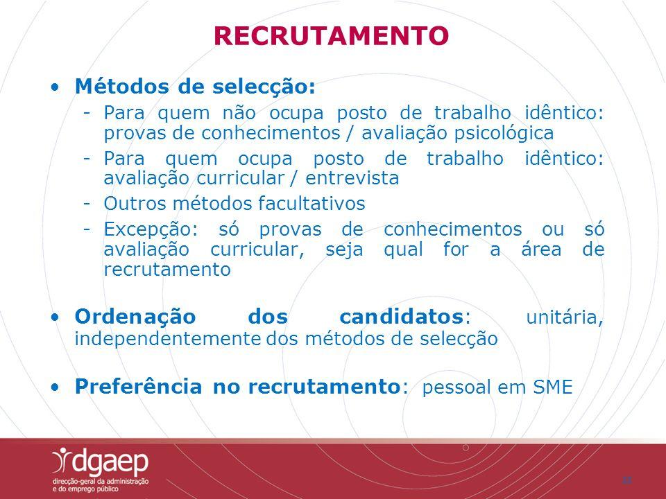 22 Métodos de selecção: -Para quem não ocupa posto de trabalho idêntico: provas de conhecimentos / avaliação psicológica -Para quem ocupa posto de tra