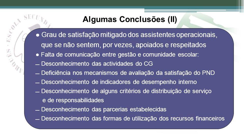 Algumas Conclusões (II) Grau de satisfação mitigado dos assistentes operacionais, que se não sentem, por vezes, apoiados e respeitados Falta de comuni