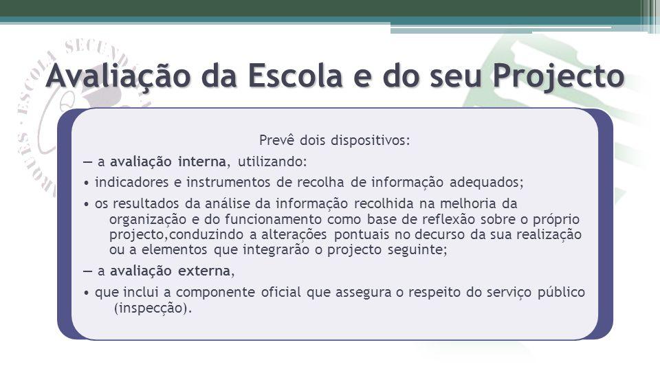Avaliação da Escola e do seu Projecto Prevê dois dispositivos: a avaliação interna, utilizando: indicadores e instrumentos de recolha de informação ad