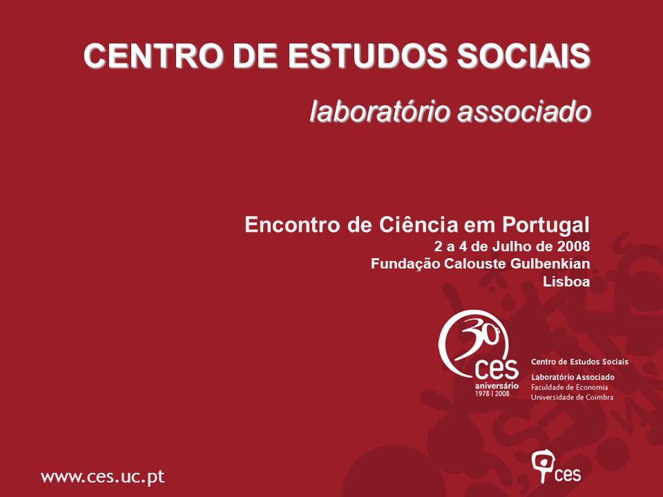 CENTRO DE ESTUDOS SOCIAIS laboratório associado Encontro de Ciência em Portugal 2 a 4 de Julho de 2008 Fundação Calouste Gulbenkian Lisboa www.ces.uc.