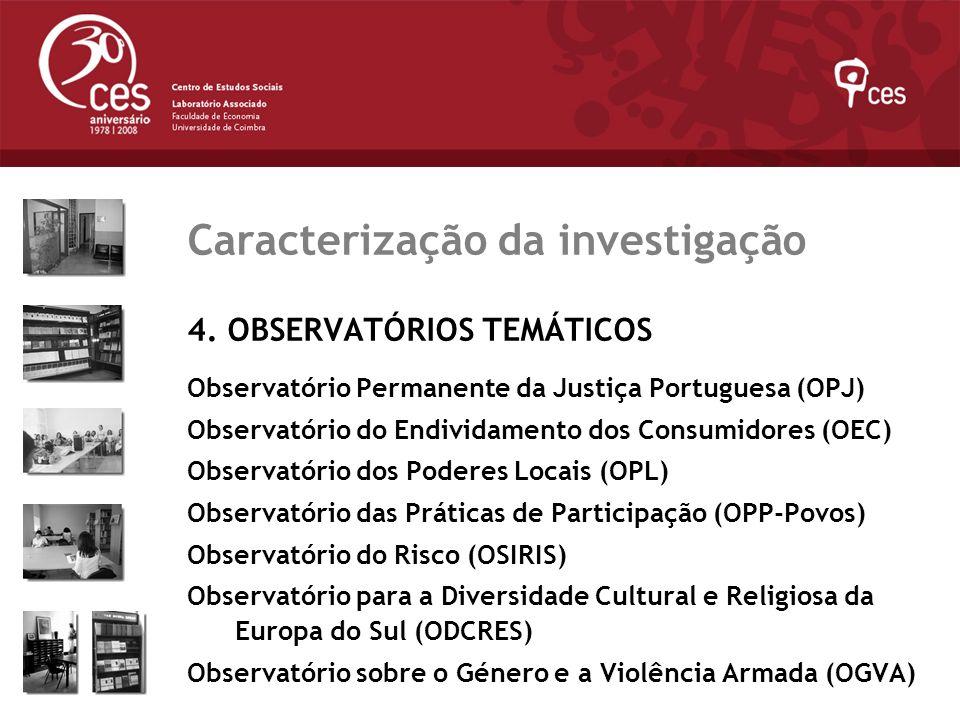 Julho 2007 Caracterização da investigação 4. OBSERVATÓRIOS TEMÁTICOS Observatório Permanente da Justiça Portuguesa (OPJ) Observatório do Endividamento