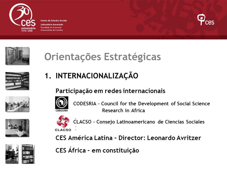 Julho 2007 Orientações Estratégicas 1.INTERNACIONALIZAÇÃO Participação em redes internacionais CODESRIA - Council for the Development of Social Scienc
