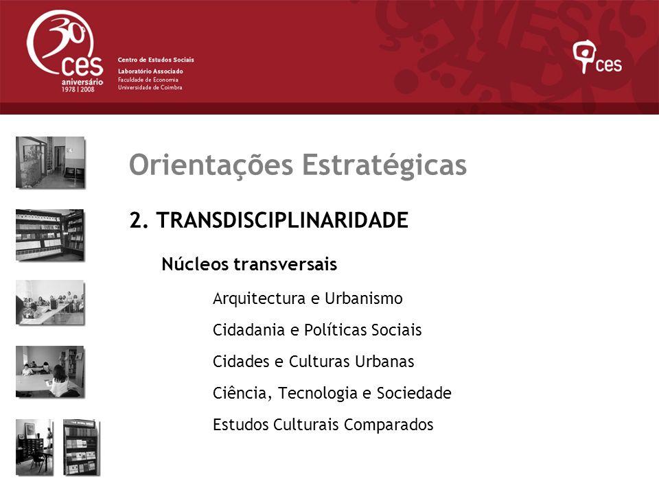 Julho 2007 Orientações Estratégicas 2. TRANSDISCIPLINARIDADE Núcleos transversais Arquitectura e Urbanismo Cidadania e Políticas Sociais Cidades e Cul