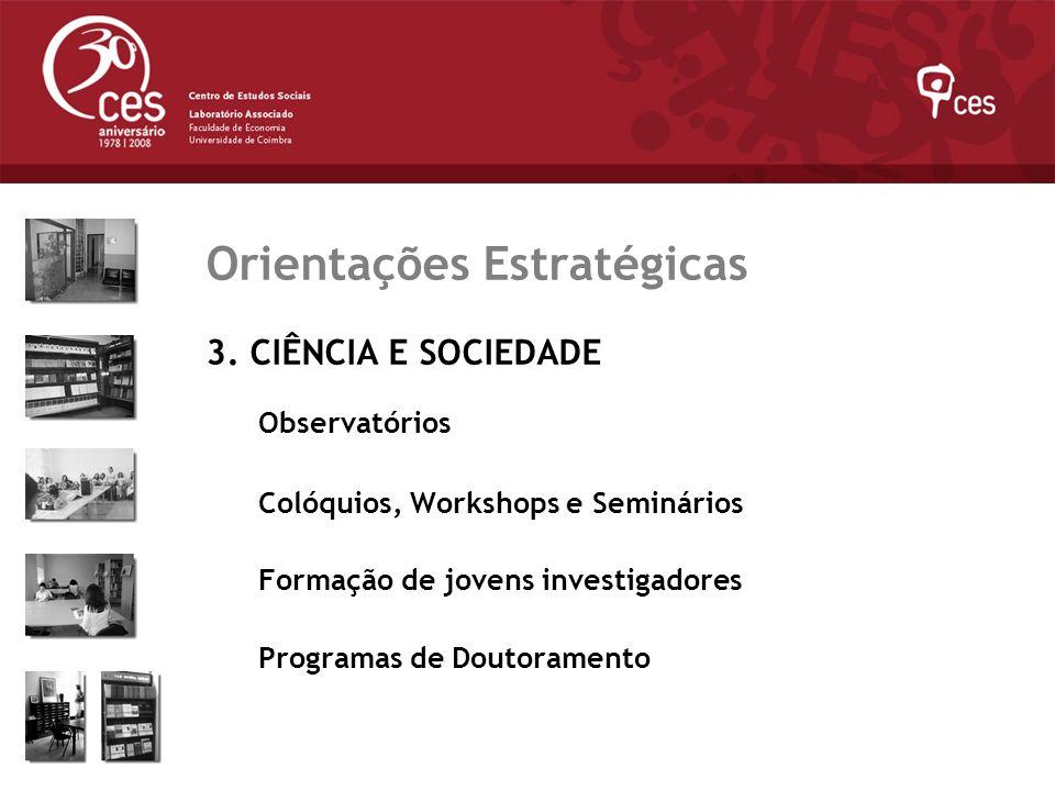Julho 2007 Orientações Estratégicas 3. CIÊNCIA E SOCIEDADE Observatórios Colóquios, Workshops e Seminários Formação de jovens investigadores Programas