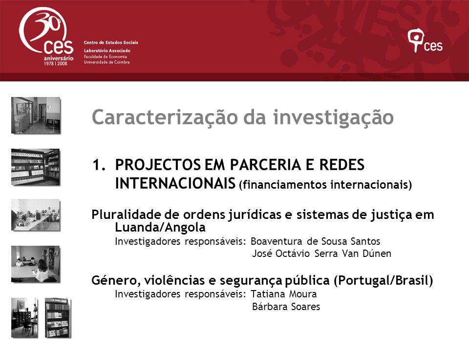 Julho 2007 Caracterização da investigação 1.PROJECTOS EM PARCERIA E REDES INTERNACIONAIS (financiamentos internacionais) Pluralidade de ordens jurídic