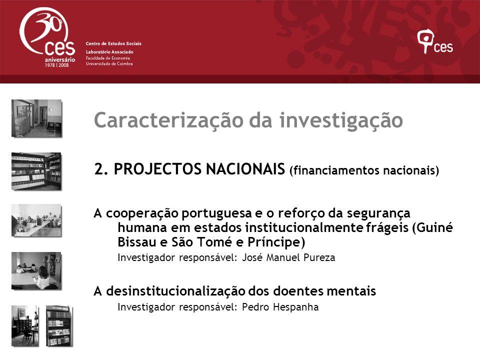 Julho 2007 Caracterização da investigação 2. PROJECTOS NACIONAIS (financiamentos nacionais) A cooperação portuguesa e o reforço da segurança humana em