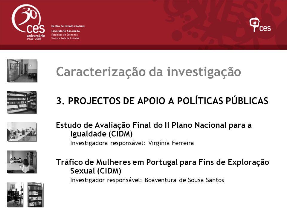 Julho 2007 Caracterização da investigação 3. PROJECTOS DE APOIO A POLÍTICAS PÚBLICAS Estudo de Avaliação Final do II Plano Nacional para a Igualdade (
