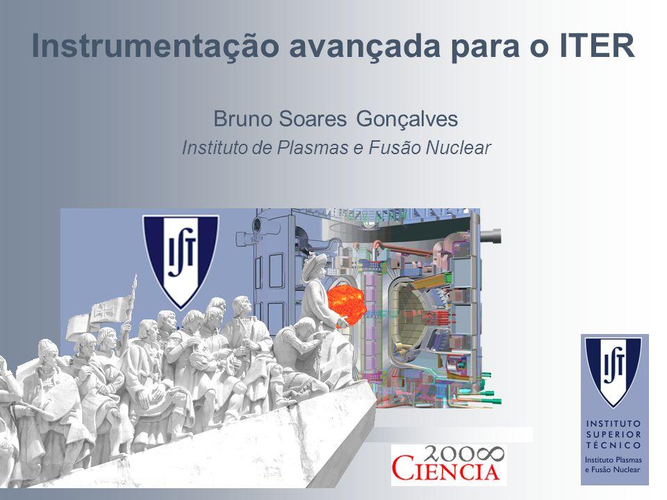 Instrumentação avançada para o ITER Bruno Soares Gonçalves Instituto de Plasmas e Fusão Nuclear
