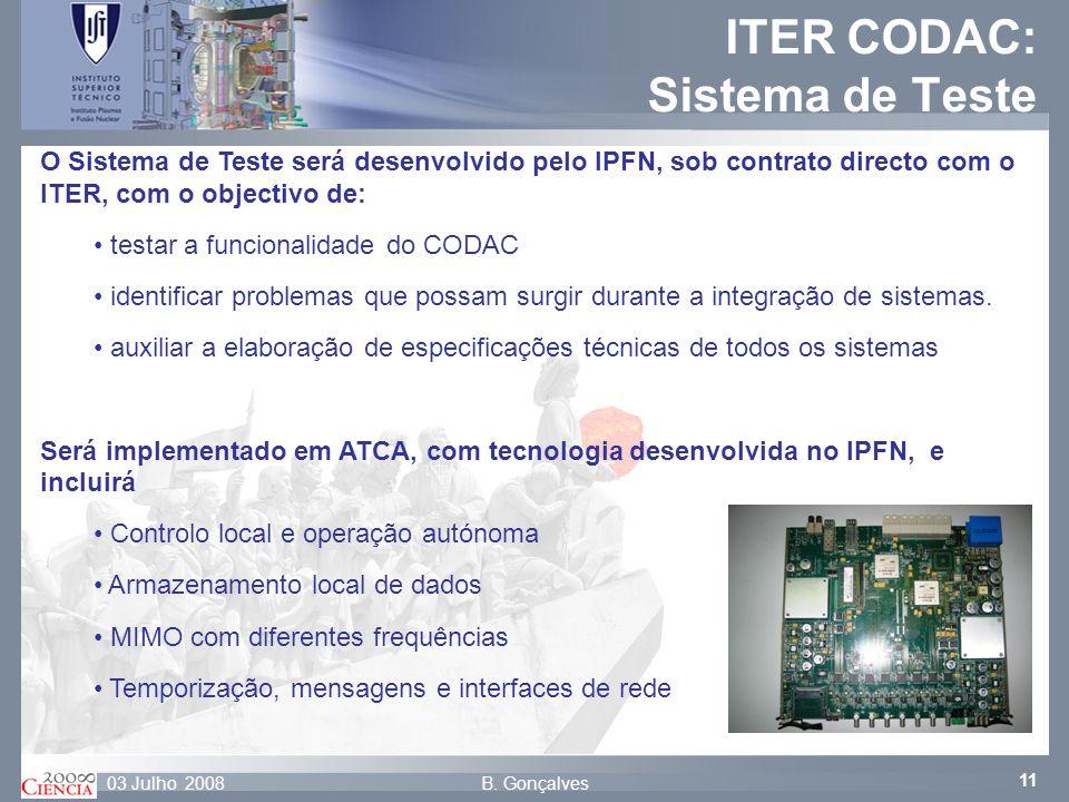 11 B. Gonçalves03 Julho 2008 ITER CODAC: Sistema de Teste O Sistema de Teste será desenvolvido pelo IPFN, sob contrato directo com o ITER, com o objec