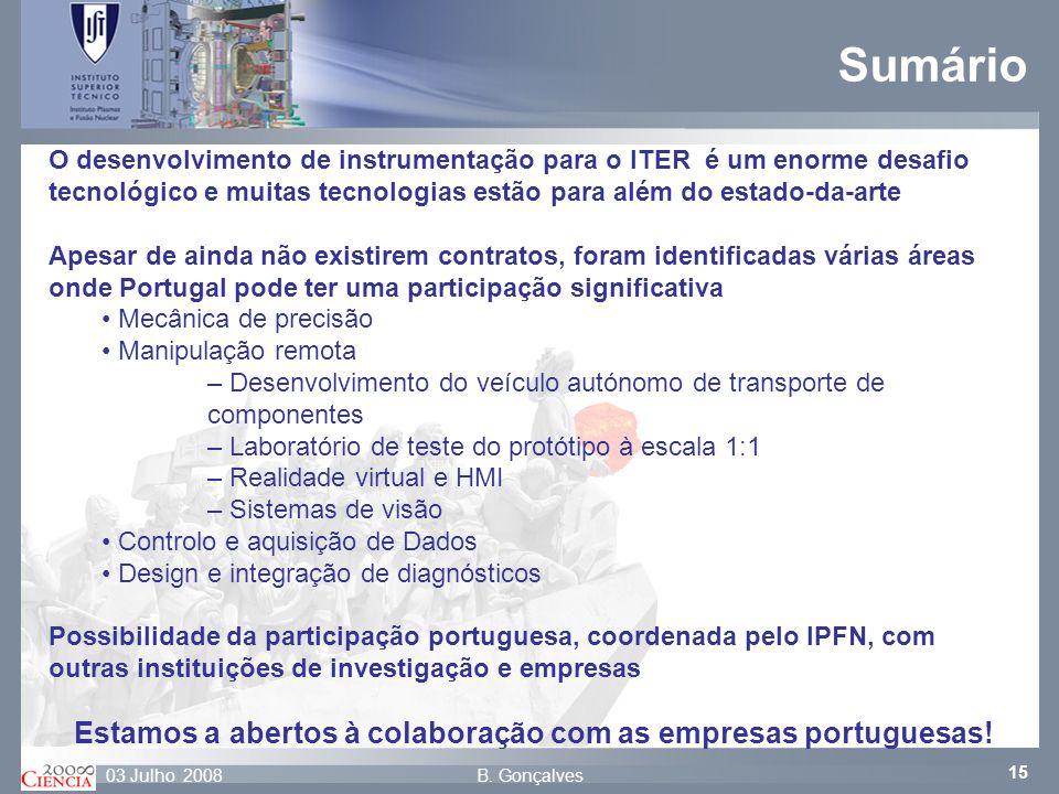 15 B. Gonçalves03 Julho 2008 Sumário O desenvolvimento de instrumentação para o ITER é um enorme desafio tecnológico e muitas tecnologias estão para a