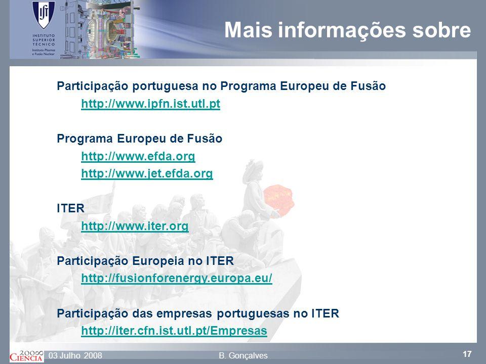 17 B. Gonçalves03 Julho 2008 Mais informações sobre Participação portuguesa no Programa Europeu de Fusão http://www.ipfn.ist.utl.pt Programa Europeu d