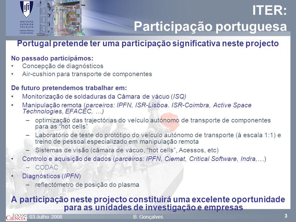 3 B. Gonçalves03 Julho 2008 ITER: Participação portuguesa Portugal pretende ter uma participação significativa neste projecto No passado participámos: