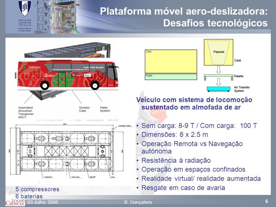 5 B. Gonçalves03 Julho 2008 Plataforma móvel aero-deslizadora: Desafios tecnológicos 5 compressores 6 baterias Veículo com sistema de locomoção susten