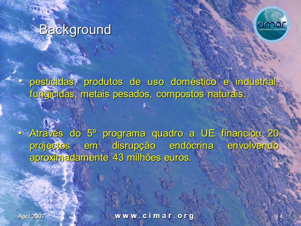 April 2007 w w w. c i m a r. o r g 4 Background pesticidas, produtos de uso doméstico e industrial, fungicidas, metais pesados, compostos naturais. pe