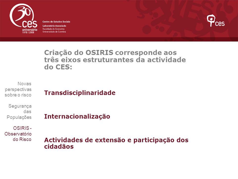 Criação do OSIRIS corresponde aos três eixos estruturantes da actividade do CES: Transdisciplinaridade Internacionalização Actividades de extensão e p