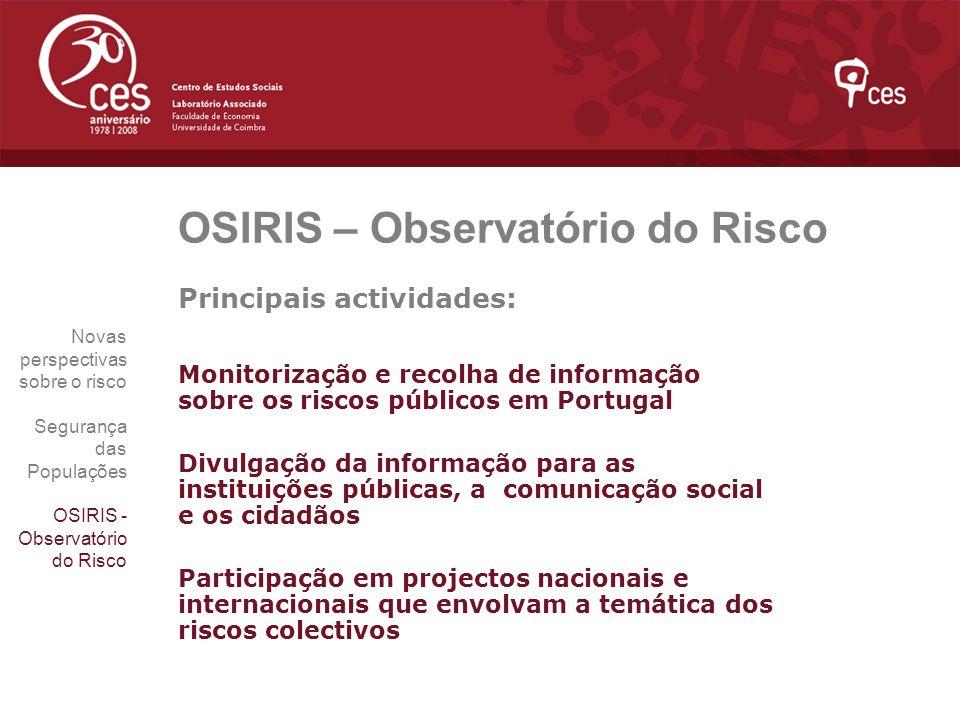 OSIRIS – Observatório do Risco Principais actividades: Monitorização e recolha de informação sobre os riscos públicos em Portugal Divulgação da inform