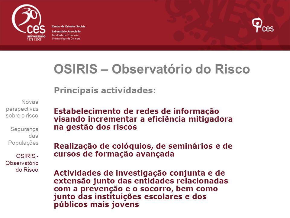 OSIRIS – Observatório do Risco Principais actividades: Estabelecimento de redes de informação visando incrementar a eficiência mitigadora na gestão do