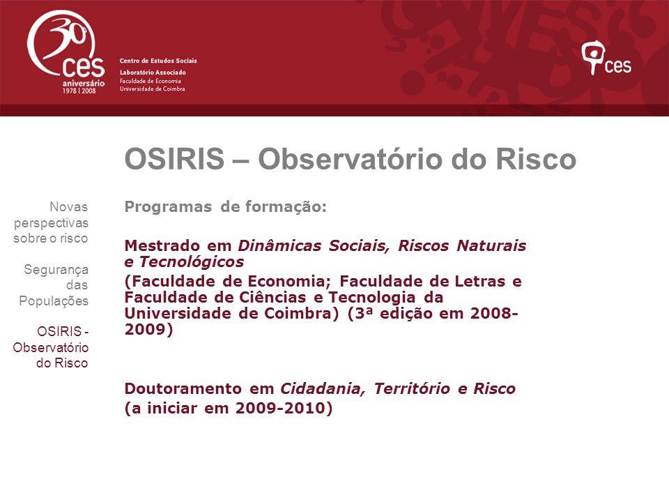 OSIRIS – Observatório do Risco Programas de formação: Mestrado em Dinâmicas Sociais, Riscos Naturais e Tecnológicos (Faculdade de Economia; Faculdade