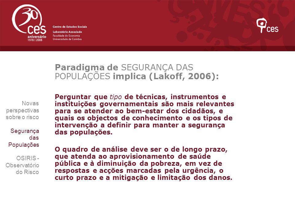 Paradigma de SEGURANÇA DAS POPULAÇÕES implica (Lakoff, 2006): Perguntar que tipo de técnicas, instrumentos e instituições governamentais são mais rele
