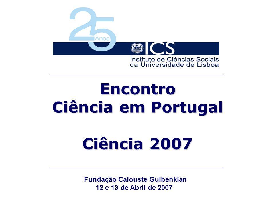 Encontro Ciência em Portugal Ciência 2007 Fundação Calouste Gulbenkian Fundação Calouste Gulbenkian 12 e 13 de Abril de 2007
