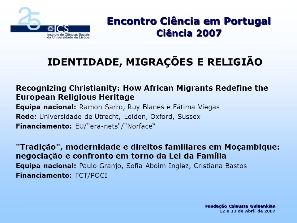 IDENTIDADE, MIGRAÇÕES E RELIGIÃO Recognizing Christianity: How African Migrants Redefine the European Religious Heritage Equipa nacional: Ramon Sarro,
