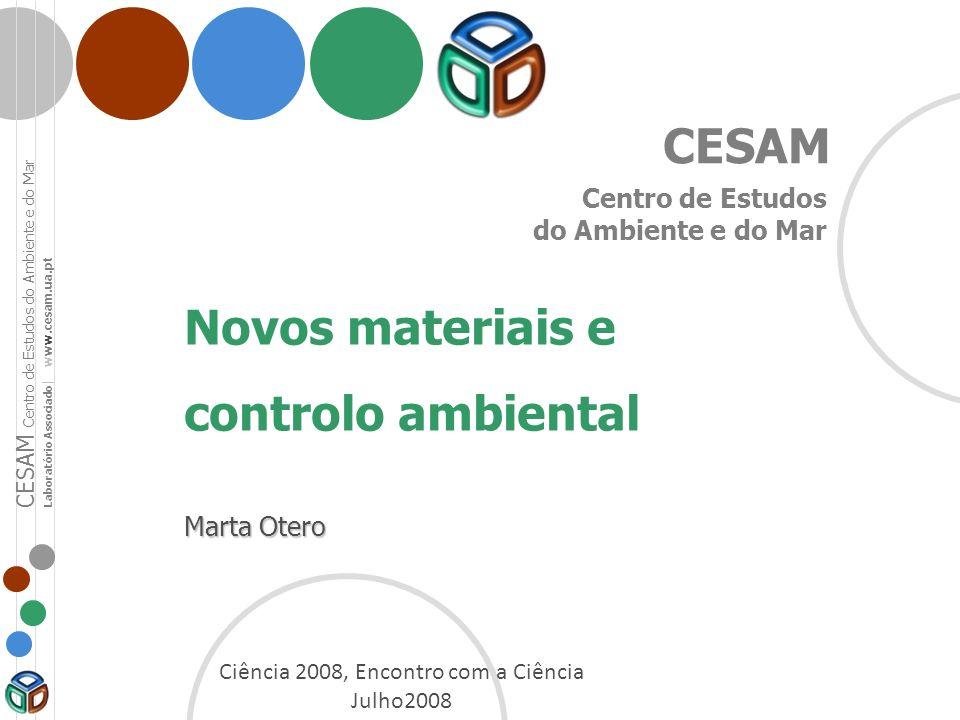 CESAM Centro de Estudos do Ambiente e do Mar Novos materiais e controlo ambiental Marta Otero CESAM Centro de Estudos do Ambiente e do Mar Laboratório