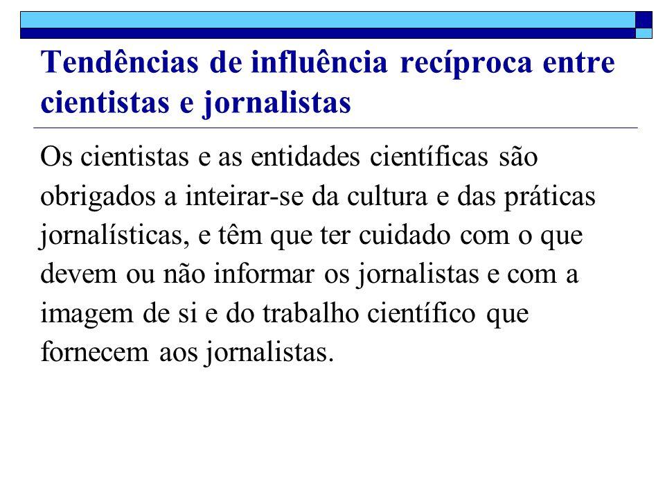 Os cientistas e as entidades científicas são obrigados a inteirar-se da cultura e das práticas jornalísticas, e têm que ter cuidado com o que devem ou não informar os jornalistas e com a imagem de si e do trabalho científico que fornecem aos jornalistas.