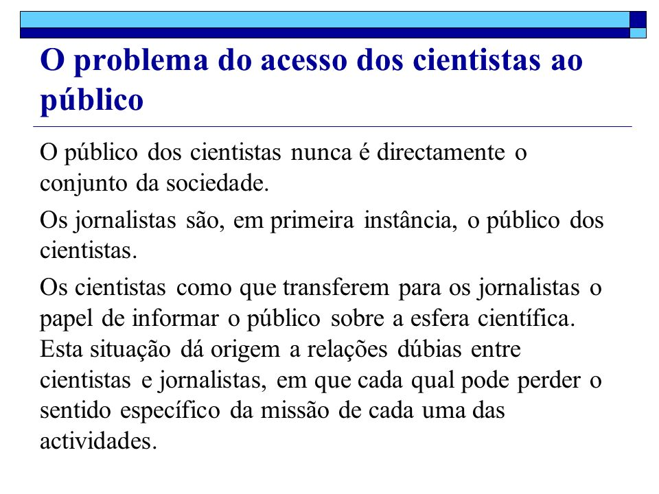 O problema do acesso dos cientistas ao público O público dos cientistas nunca é directamente o conjunto da sociedade.
