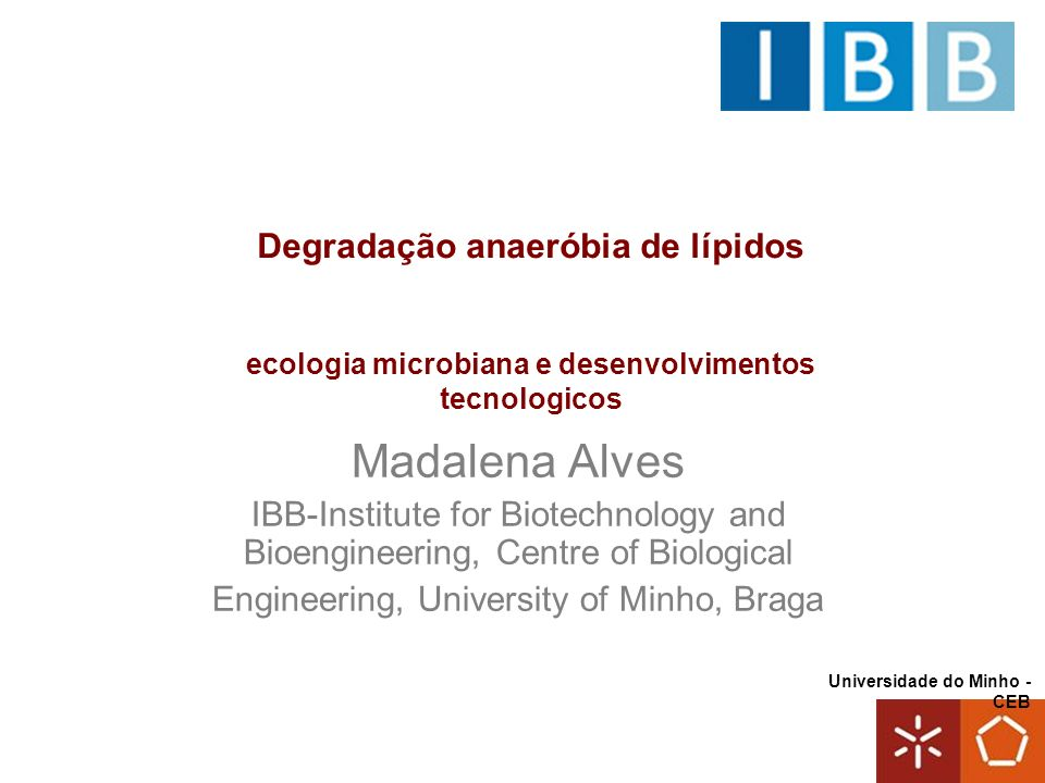 Universidade do Minho - CEB Madalena Alves IBB-Institute for Biotechnology and Bioengineering, Centre of Biological Engineering, University of Minho,