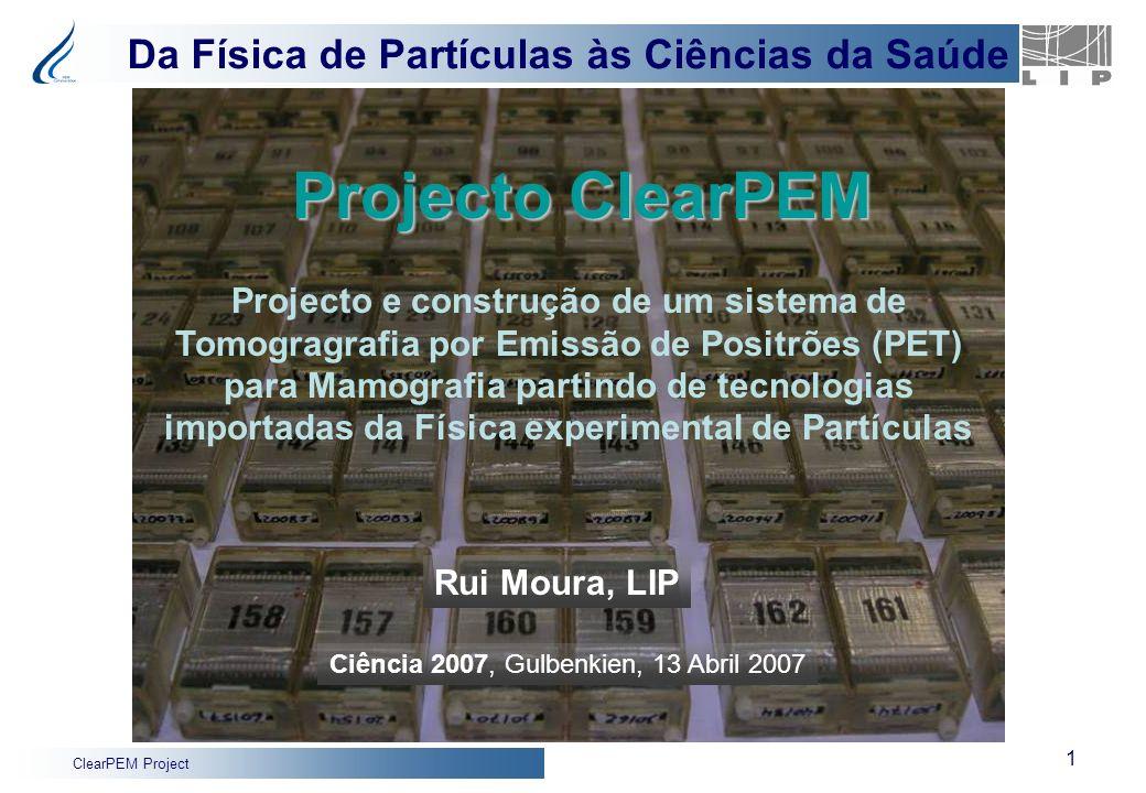 ClearPEM Project 1 Projecto ClearPEM Ciência 2007, Gulbenkien, 13 Abril 2007 Projecto e construção de um sistema de Tomogragrafia por Emissão de Posit
