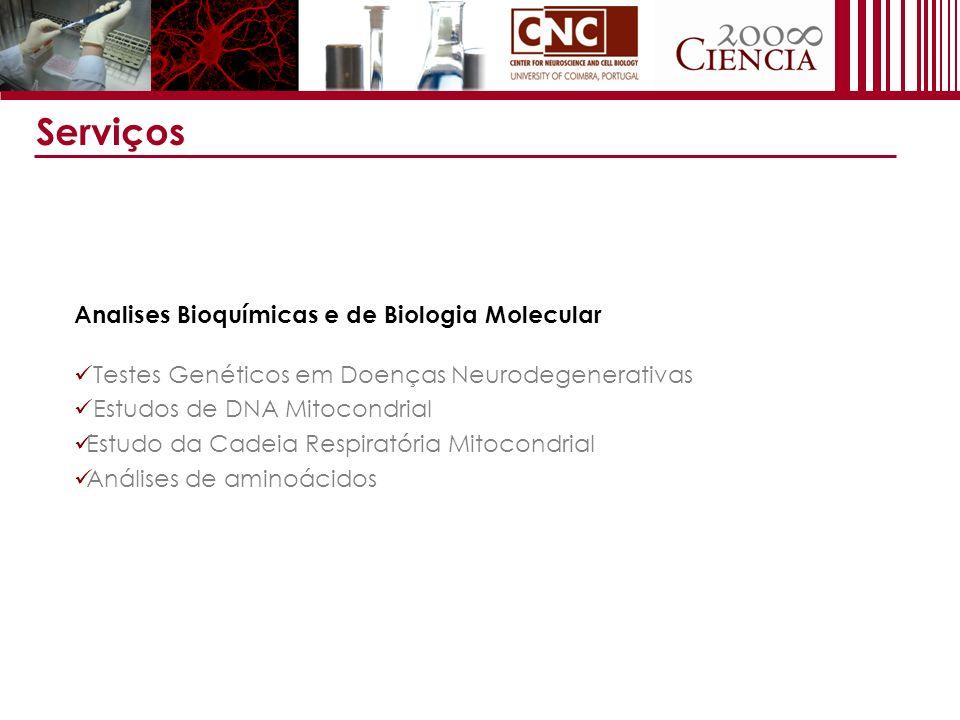Serviços Analises Bioquímicas e de Biologia Molecular Testes Genéticos em Doenças Neurodegenerativas Estudos de DNA Mitocondrial Estudo da Cadeia Respiratória Mitocondrial Análises de aminoácidos