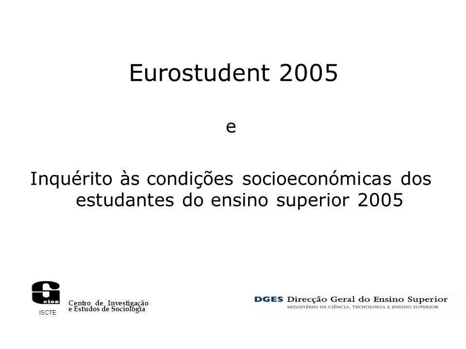 Eurostudent 2005 e Inquérito às condições socioeconómicas dos estudantes do ensino superior 2005 ISCTE Centro de Investigação e Estudos de Sociologia