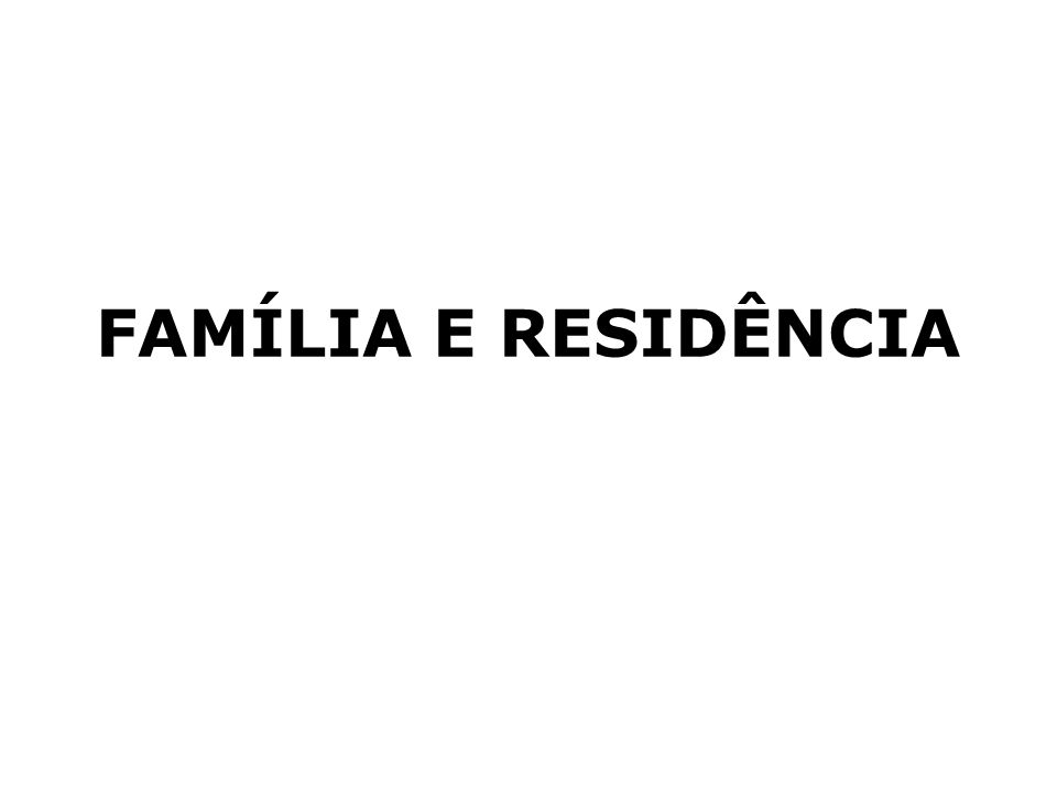 FAMÍLIA E RESIDÊNCIA