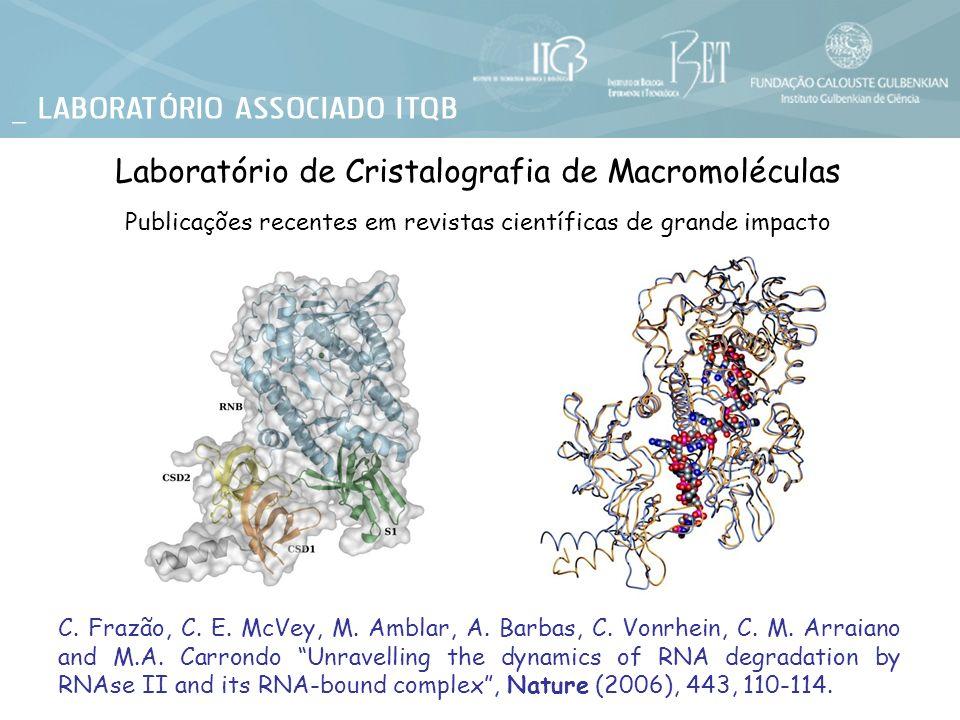 Laboratório de Cristalografia de Macromoléculas Publicações recentes em revistas científicas de grande impacto C. Frazão, C. E. McVey, M. Amblar, A. B