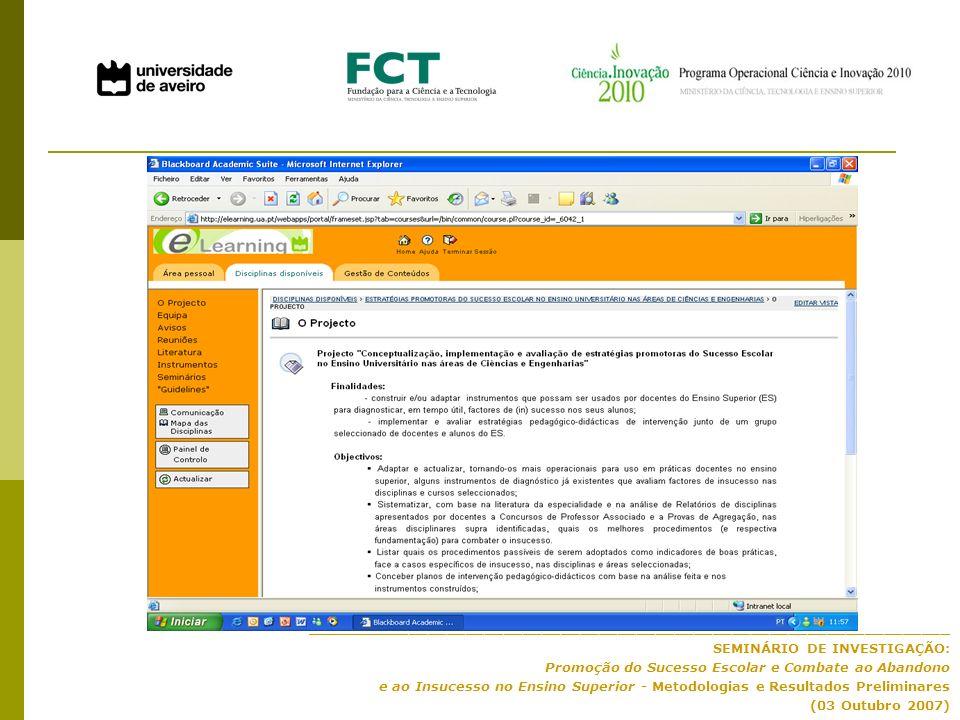 ____________________________________________________________________ SEMINÁRIO DE INVESTIGAÇÃO: Promoção do Sucesso Escolar e Combate ao Abandono e ao Insucesso no Ensino Superior - Metodologias e Resultados Preliminares (03 Outubro 2007)