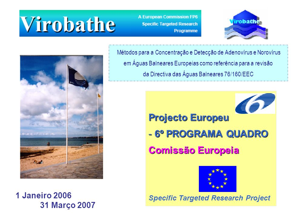 Projecto Europeu - 6º PROGRAMA QUADRO Comissão Europeia Specific Targeted Research Project 1 Janeiro 2006 31 Março 2007 Métodos para a Concentração e