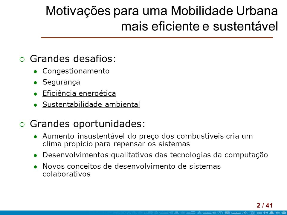 2 / 41 Motivações para uma Mobilidade Urbana mais eficiente e sustentável Grandes desafios: Congestionamento Segurança Eficiência energética Sustentab