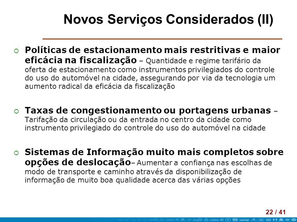 22 / 41 Novos Serviços Considerados (II) Políticas de estacionamento mais restritivas e maior eficácia na fiscalização – Quantidade e regime tarifário