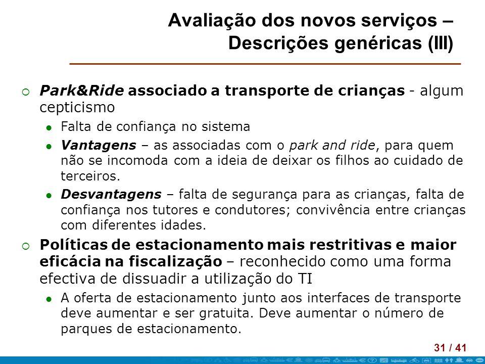 31 / 41 Avaliação dos novos serviços – Descrições genéricas (III) Park&Ride associado a transporte de crianças - algum cepticismo Falta de confiança n